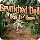 Bewitched Doll Near the House game