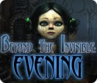 Beyond the Invisible: Evening game
