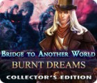 Bridge to Another World: Burnt Dreams Collector's Edition game