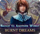 Bridge to Another World: Burnt Dreams game
