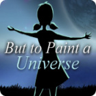 But to Paint a Universe game