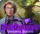 Dark Dimensions: Vengeful Beauty game
