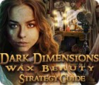 Dark Dimensions: Wax Beauty Strategy Guide game