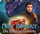 Dark Romance: The Ethereal Gardens game