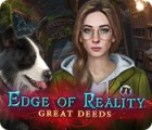Edge of Reality: Great Deeds game