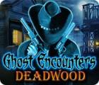 Ghost Encounters: Deadwood game