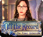 Off the Record: The Final Interview game