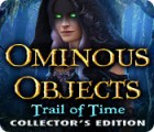 Ominous Objects: Trail of Time Collector's Edition game