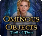 Ominous Objects: Trail of Time game