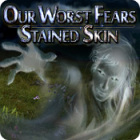 Our Worst Fears: Stained Skin game