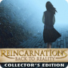 Reincarnations: Back to Reality Collector's Edition game