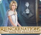Reincarnations: Back to Reality game