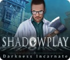Shadowplay: Darkness Incarnate game
