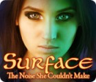 Surface: The Noise She Couldn't Make game