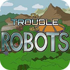 The Trouble With Robots game