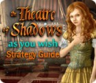 The Theatre of Shadows: As You Wish Strategy Guide game