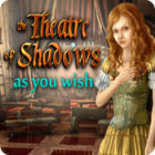 The Theatre of Shadows: As You Wish game