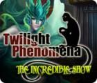Twilight Phenomena: The Incredible Show game
